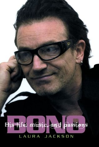 Bono: The Biography: His Life, Music, and Passions