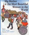 My Mother is the Most Beautiful Woman in the World by Becky Reyher