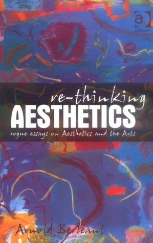 Re-Thinking Aesthetics: Rogue Essays on Aesthetics and the Arts