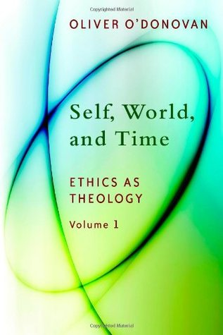 Self, World, and Time (Ethics as Theology #1)