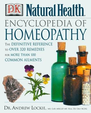 Encyclopedia of Homeopathy: The Definitive Home Reference Guide to Homeopathic Self-Help Remedies & Treatments for Common Ailments