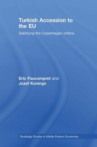 Turkish Accession to the EU: Satisfying the Copenhagen Criteria (Routledge Studies in Middle Eastern Economies)