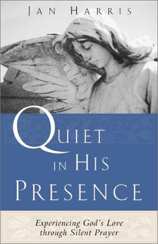 Quiet in His Presence by Jan Harris