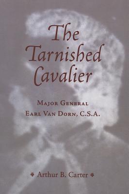 Tarnished Cavalier: Major General Earl Van Dorn