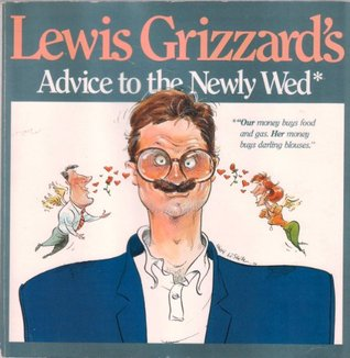 Lewis Grizzard's Advice to the Newly Wed; Lewis Grizzard's Advice to the Newly Divorced