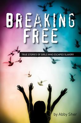 Breaking Free: True Stories of Girls Who Escaped Modern Slavery