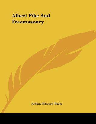 Albert Pike And Freemasonry