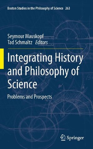 Integrating History and Philosophy of Science: Problems and Prospects (Boston Studies in the Philosophy and History of Science)
