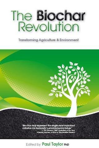 The Biochar Revolution: Transforming Agriculture & Environment