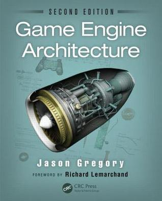 Game Engine Architecture, Second Edition by Jason Gregory