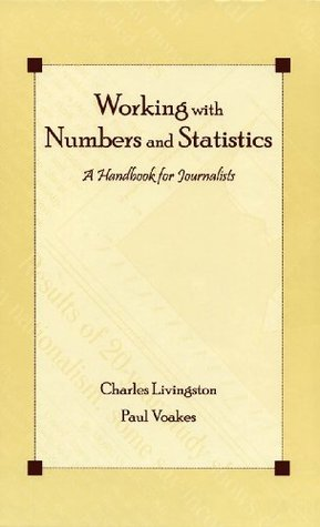 Working With Numbers and Statistics: A Handbook for Journalists (Routledge Communication Series)