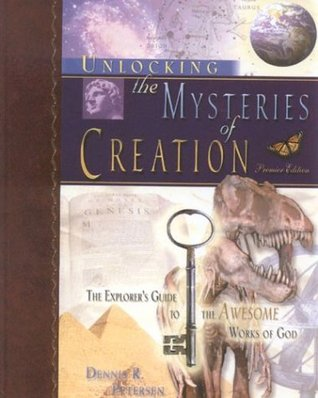 Unlocking the Mysteries of Creation by Dennis R. Petersen