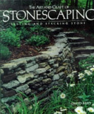 The Art  Craft of Stonescaping: Setting  Stacking Stone