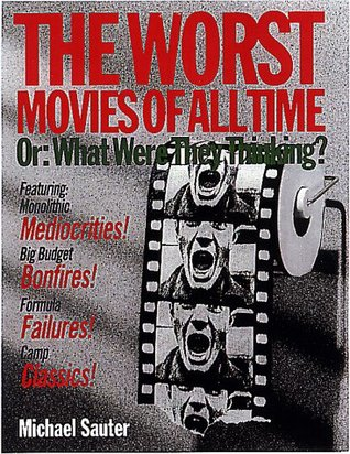 The Worst Movies of All Time: Or What Were They Thinking?