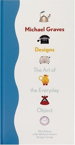 Michael Graves Designs: The Art of the Everday Object