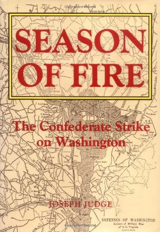 Season of Fire: The Confederate Strike on Washington