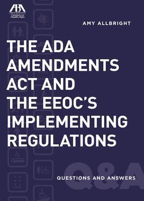 The ADA Amendments Act and the EEOC's Implementing Regulations: Questions and Answers