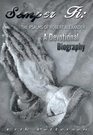 Semper Fi: The Psalms of Robert Alexander : A Devotional Biography
