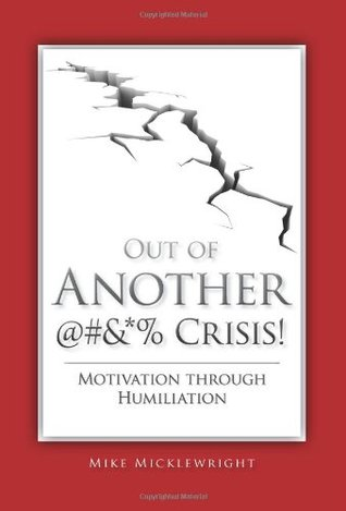 Out of Another @#&*% Crisis!: Motivation Through Humiliation