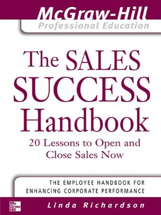 the sales success handbook 20 lessons to open and close sales now the mcgrawhill professional education series