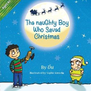 The Naughty Boy Who Saved Christmas by Du Kirpalani