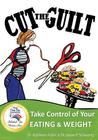 Cut the Guilt: Take Control of Your Eating & Weight