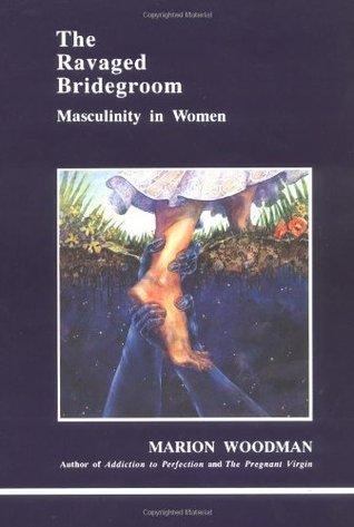 Ravaged Bridegroom: Masculinity in Women