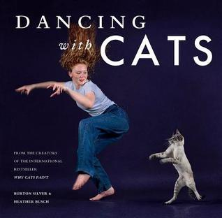 Dancing with Cats: From the Creators of the International Best Seller Why Cats Paint