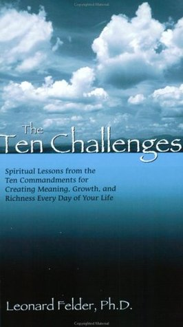 The Ten Challenges: Spiritual Lessons from the Ten Commandments for Creating Meaning, Growth, and Richness Every Day of Your Life Descargue Google Books como un pdf en línea