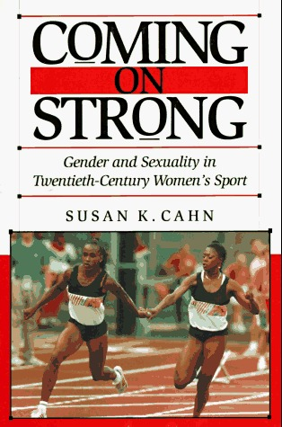 Coming on Strong: Gender and Sexuality in Twentieth-Century Women's Sports