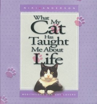 What My Cat Has Taught Me About Life by Niki Anderson