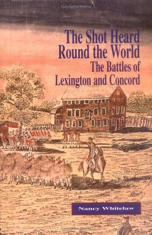 The Shot Heard Round the World: The Battles of Lexington and Concord