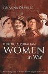 Heroic Australian Women In War by Susanna de Vries