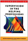 Supervision in the Helping ProfessionsAn Individual, Group And Organizational Approach (Supervision in Context)