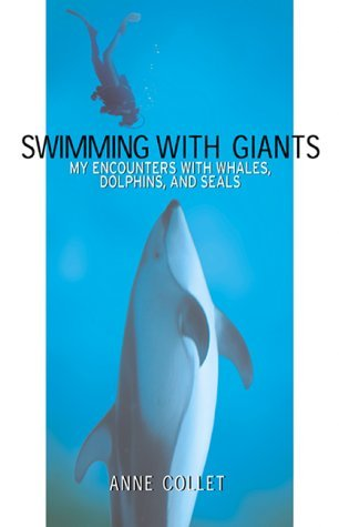 Swimming with Giants: My Encounters with Whales, Dolphins and Seals