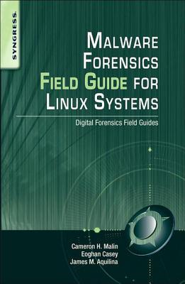 Malware Forensics Field Guide for Unix Systems: Digital Forensics Field Guides