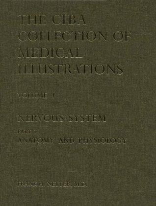 Ciba Collection of Medical Illustrations, Volume 1: Nervous System, Part 1: Anatomy and Physiology