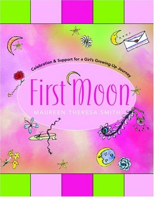 First Moon: Celebration and Support for a Girl's Growing-Up Journey