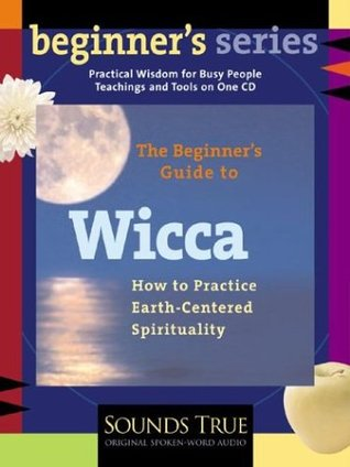 The Beginner's Guide to Wicca: How to Practice Earth-Centered Spirituality
