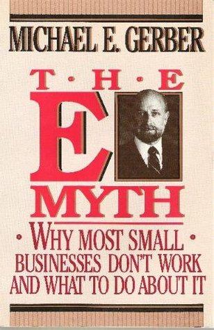 The E-Myth: Why Most Businesses Dont Work and What to Do about It