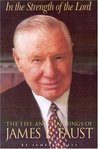 In the Strength of the Lord: The Life and Teachings of James E. Faust