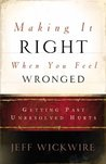 Making It Right When You Feel Wronged: Getting Past Unresolved Hurts