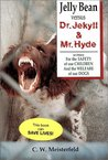 Jelly Bean Vs. Dr. Jekyll and Mr. Hyde: Written for the Safety of Our Children and the Welfare of Our Dogs