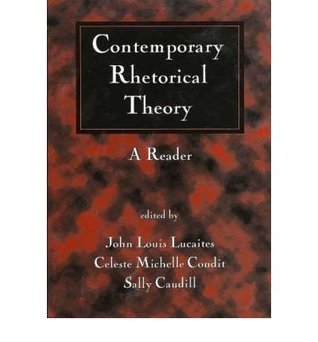 Contemporary Rhetorical Theory, First Edition by John Louis Lucaites