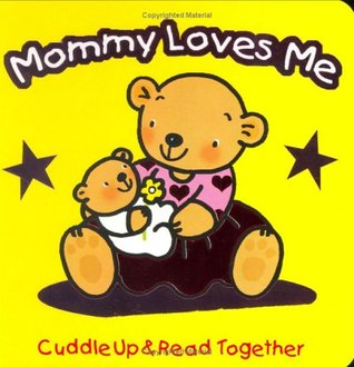 Mommy Loves Me (Cuddle Up & Read Together)