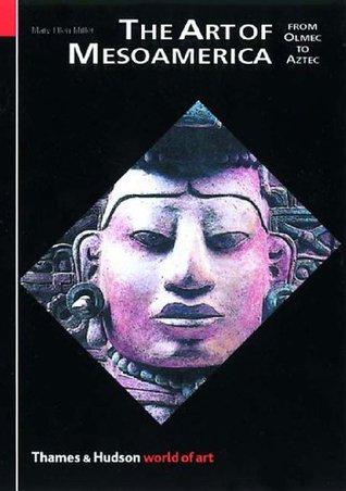 The Art of Mesoamerica: From Olmec to Aztec