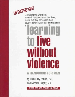 Learning to Live Without Violence: A Handbook for Men