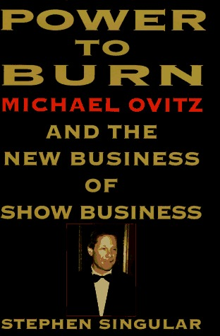 power-to-burn-michael-ovitz-and-the-new-business-of-show-business