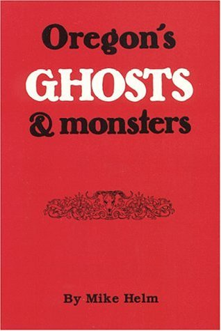 Oregon's Ghosts and Monsters (Oregon country library)
