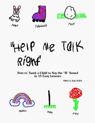 Help Me Talk Right: How to Teach a Child to Say the 'R' Sound in 15 Easy Lessons